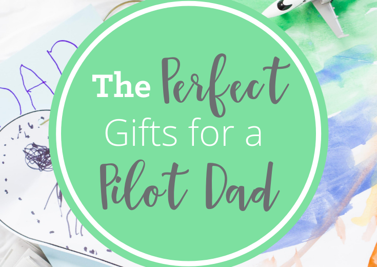 The Perfect Gift Ideas for a Pilot Dad